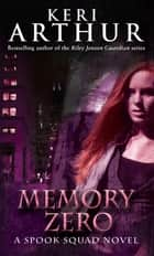 Memory Zero - Spook Squad Trilogy:: Book 1 ebook by Keri Arthur