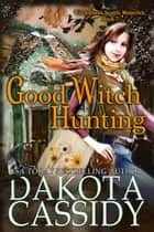 Good Witch Hunting - Witchless in Seattle Mysteries, #7 ebook by