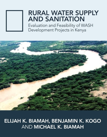 Rural Water Supply and Sanitation - Evaluation and Feasibility of WASH Development Projects in Kenya ebook by Prof. Elijah K. Biamah