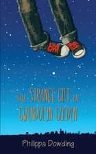 The Strange Gift of Gwendolyn Golden ebook by Philippa Dowding