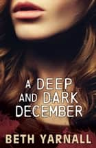 A Deep and Dark December - A Paranormal Romantic Suspense Novel ebook by Beth Yarnall