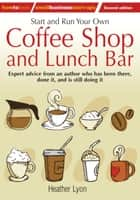 Start up and Run Your Own Coffee Shop and Lunch Bar, 2nd Edition ebook by Heather Lyon