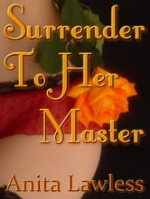 Surrender To Her Master (Surrender Series Part 2) ebook by Anita Lawless