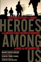 Heroes Among Us ebook by General Tommy Franks,John S. McCain,Major Chuck Larson,Major Chuck Larson