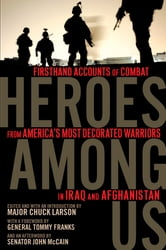 Heroes Among Us - Firsthand Accounts of Combat From America's Most Decorated Warriors in Iraq and Afghanistan ebook by John S. McCain