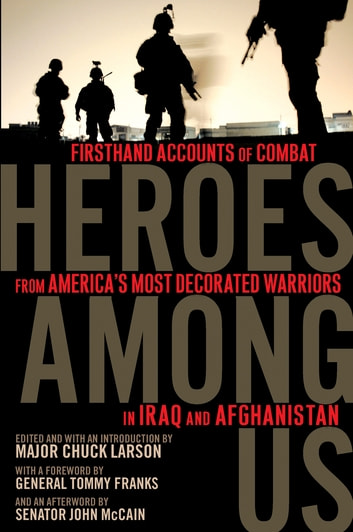 Heroes Among Us - Firsthand Accounts of Combat From America's Most Decorated Warriors in Iraq and Afghanistan ebook by Senator John S. McCain