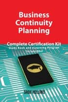 Business Continuity Planning Complete Certification Kit - Study Book and eLearning Program ebook by Sadie Holland