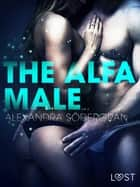 The Alfa Male - Erotic Short Story ebook by Alexandra Södergran, Åsa Bengtsson
