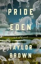 Pride of Eden - A Novel ebook by Taylor Brown