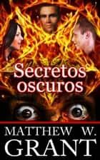 Secretos oscuros ebook by Matthew W. Grant