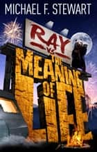 Ray Vs the Meaning of Life ebook by Michael F. Stewart