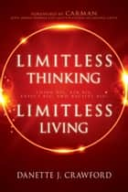 Limitless Thinking, Limitless Living - Think Big, Ask Big, Expect Big, and Receive Big! ebook by Danette Joy Crawford, Carman