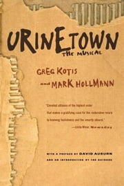 Urinetown - The Musical ebook by Greg Kotis,Mark Hollmann,David Auburn