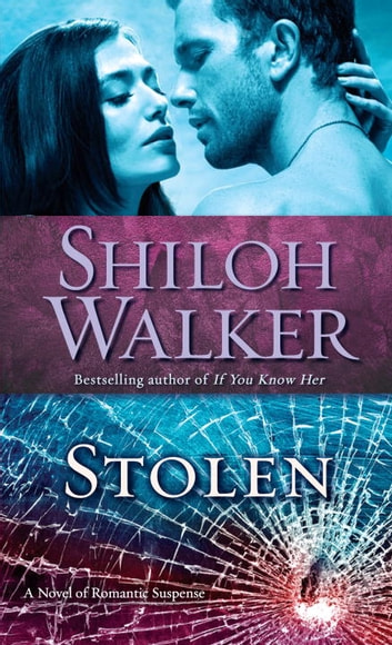Stolen - A Novel of Romantic Suspense eBook by Shiloh Walker