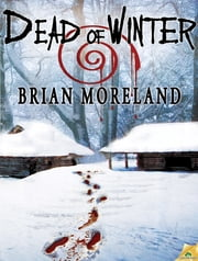 Dead of Winter ebook by Brian Moreland