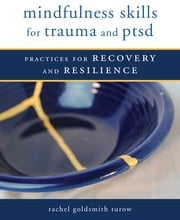 Mindfulness Skills for Trauma and PTSD: Practices for Recovery and Resilience 電子書 by Rachel Goldsmith Turow