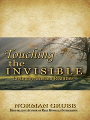 Touching the Invisible - Living by Unseen Realities ebook by Norman Grubb