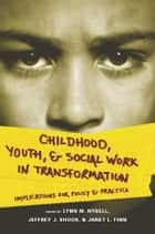 Childhood, Youth, and Social Work in Transformation ebook by Lynn M. Nybell,Jeffrey J. Shook,Janet L. Finn
