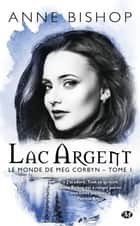 Lac argent - Le monde de Meg Corbyn, T1 eBook by Sophie Barthélémy, Anne Bishop