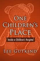 One Children's Place - Inside a Children's Hospital ebook by