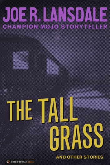 The Tall Grass - and Other Stories ebook by Joe R. Lansdale