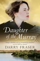 Daughter Of The Murray ebook by Darry Fraser