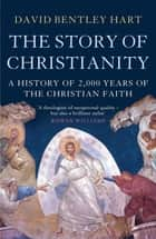 The Story of Christianity ebook by David Bentley Hart