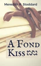 A Fond Kiss ebook by Meredith Stoddard