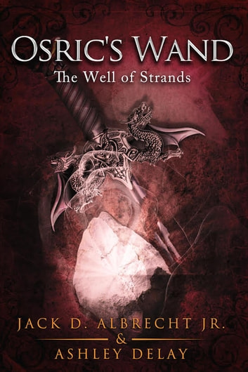 The Well of Strands - Osric's Wand, #3 ebook by Jack D. ALBRECHT Jr.,Ashley Delay