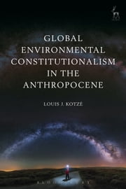 Global Environmental Constitutionalism in the Anthropocene ebook by Louis J Kotzé