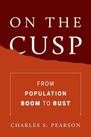 On the Cusp: From Population Boom to Bust ebook by Charles S. Pearson