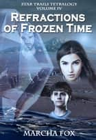 Refractions of Frozen Time ebook by Marcha Fox