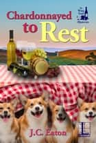 Chardonnayed to Rest eBook by J.C. Eaton