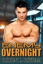 Enemy Overnight ebook by Robin L. Rotham