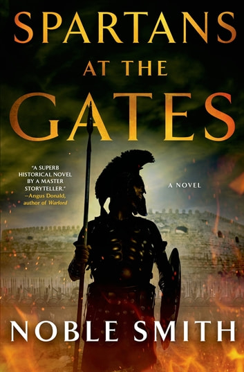 Spartans at the Gates: A Novel ebook by Noble Smith