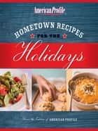 Hometown Recipes for the Holidays ebook by American Profile, Candace Floyd, Nancy Hughes,...