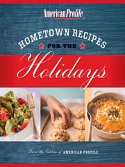 Hometown Recipes for the Holidays ebook by American Profile,Candace Floyd,Jill Melton,Nancy Hughes,Anne Gillem
