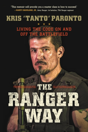 The Ranger Way - Living the Code On and Off the Battlefield ebook by Kris Paronto