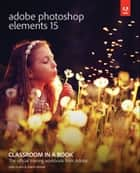 Adobe Photoshop Elements 15 Classroom in a Book ebook by John Evans, Katrin Straub