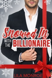 Snowed In with the Billionaire - A Holiday Collection ebook by Lila Monroe