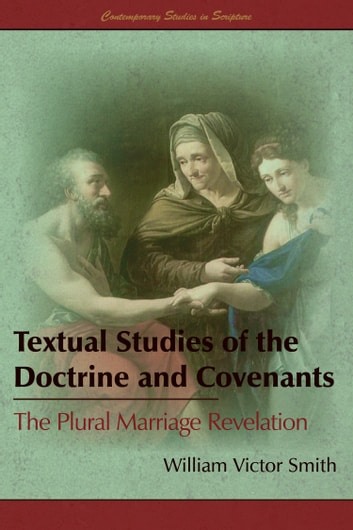 Textual Studies of the Doctrine and Covenants: The Plural Marriage Revelation ebook by William V. Smith