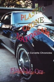Plastic Ozone Daydream: The Corvette Chronicles ebook by Floyd M. Orr