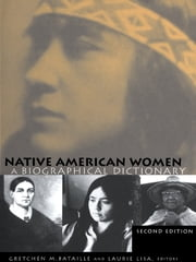 Native American Women - A Biographical Dictionary ebook by Gretchen M. Bataille,Laurie Lisa