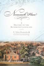 Nonesuch Place - A History of the Richmond Landscape ebook by T. Tyler Potterfield, Sarah Shields Driggs