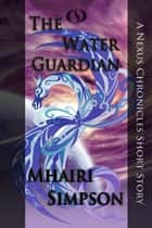The Water Guardian ebook by Mhairi Simpson
