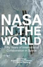 NASA in the World - Fifty Years of International Collaboration in Space ebook by J. Krige, A. Long, Ashok Maharaj,...