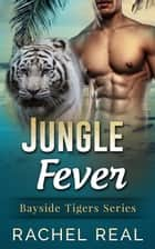 Jungle Fever - Bayside Tigers, #6 ebook by Rachel Real
