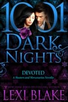Devoted: A Masters and Mercenaries Novella ebook by