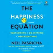 The Happiness Equation - Want Nothing + Do Anything = Have Everything audiobook by Neil Pasricha