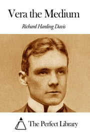 Vera the Medium ebook by Richard Harding Davis